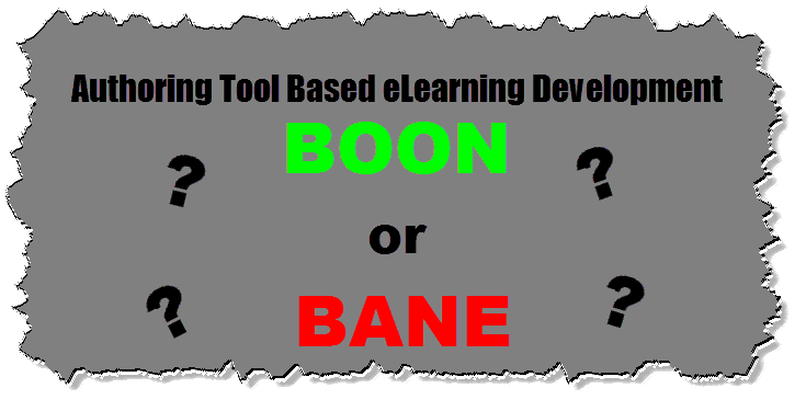 Authoring Tool Based eLearning Development, Boon or Bane?