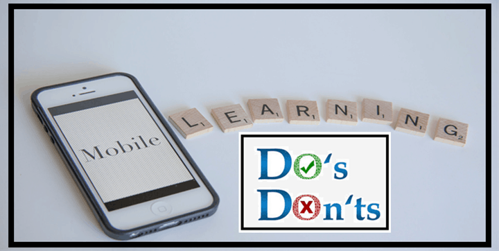 Mobile Learning (mLearning) - Dos and Don'ts