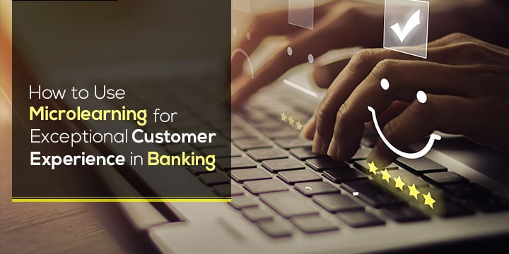 How-to-Use-Microlearning-for-Exceptional-Customer-Experience-in-Banking